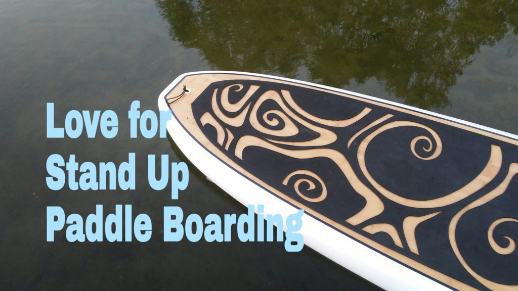 Love of Stand up Paddle Boarding