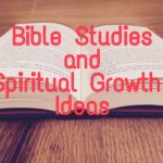 Bible Studies and Spiritual Growth Ideas