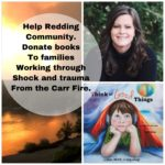 Help the community of Redding, California recover from Carrfire!  Donate books to families working through shock, grief and trauma.