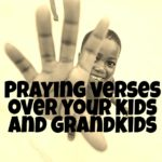 Praying Verses Over Your Kids and Grandkids