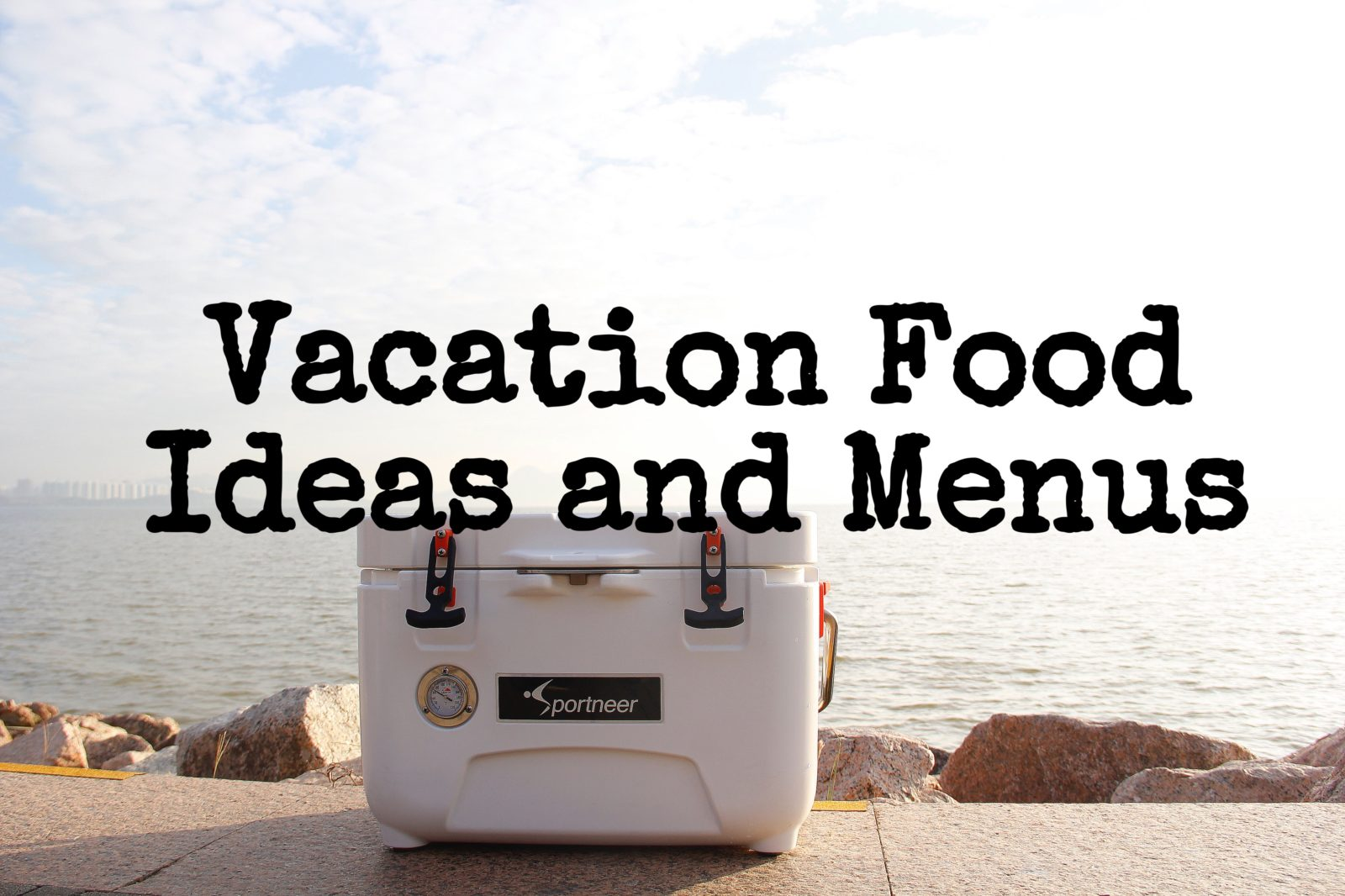 Vacation Food Ideas and Menus