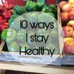 10 Ways I Stay Healthy and Avoid Sickness