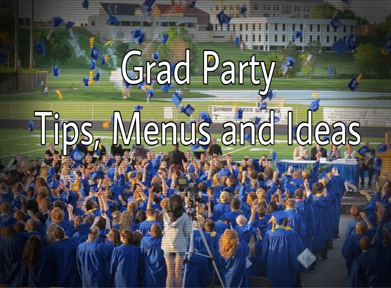 Graduation Party Tips, Menus and ideas