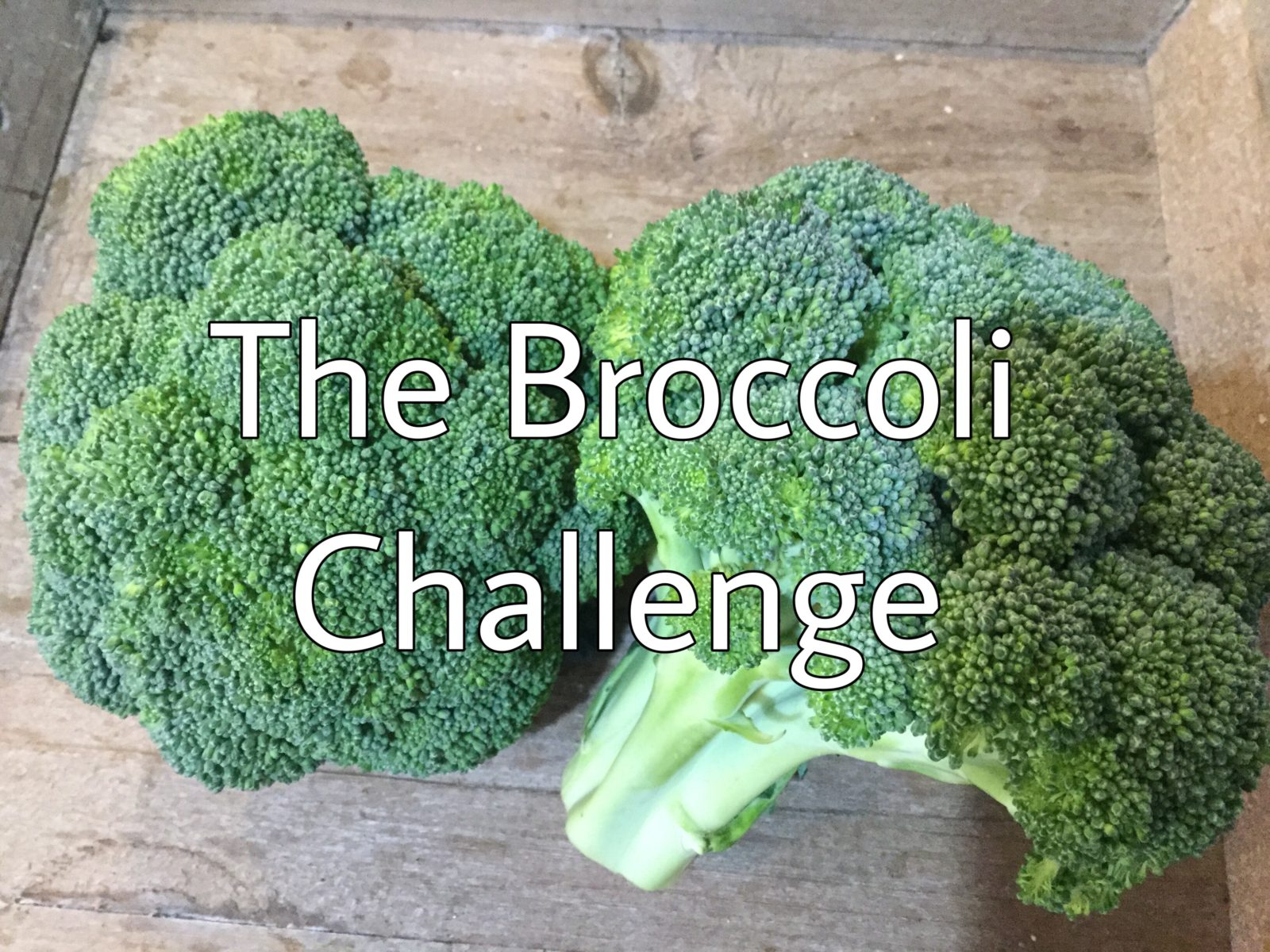 The Broccoli Challenge