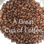 A great Cup of Coffee, One Cup at a Time- Part 2: Roasting and Methods