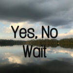 Yes, No, Wait- Answers from God about Life